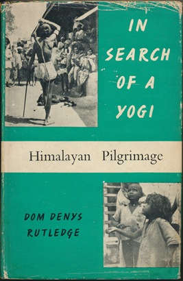 In Search of a Yogi: Himalayan Prilgrimage. Dom Denys RUTLEDGE