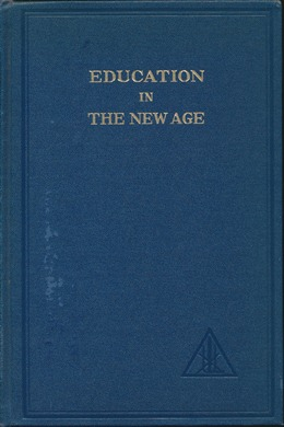 Education in the New Age. Alice A. BAILEY, Oliver L. Reiser