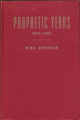 Prophetic Years 1947 - 1953. Wing ANDERSON.