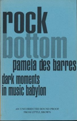 Rock Bottom: Dark Moments in Music Babylon [uncorrected proof copy]. Pamela DES BARRES
