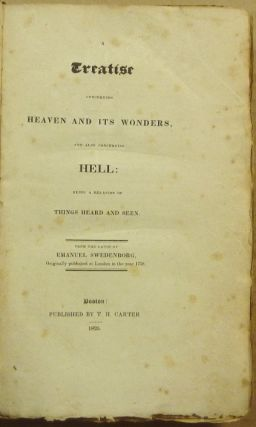 A Treatise Concerning Heaven and Its Wonders, and also Concerning Hell: being a Relation of Things Heard and Seen.