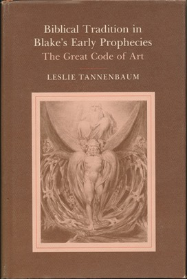 Biblical Tradition in Blake's early Prophecies: The Great Code of Art. Leslie TANNENBAUM, William...