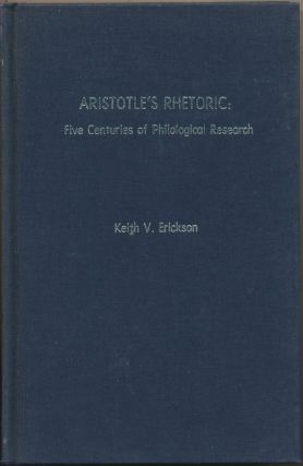 Aristotle's Rhetoric: Five Centuries of Philological Research. Keith V. ERICKSON, Compiler