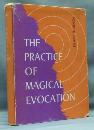 The Practice of Magical Evocation. Instructions for Invoking Spirits from the Spheres Surrounding...