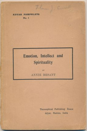 Emotion, Intellect and Spirituality (Adyar Pamphlets No. 1). Annie BESANT