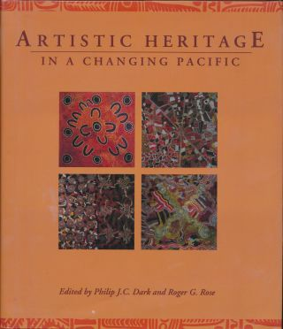 Artistic Heritage in a Changing Pacific. Philip J. C. DARK, Roger G. ROSE