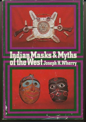 Indian Masks & Myths of the West. Joseph H. WHERRY