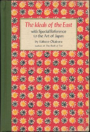 The Ideals of the East, with Special Reference to the Art of Japan. Kakuzo OKAKURA