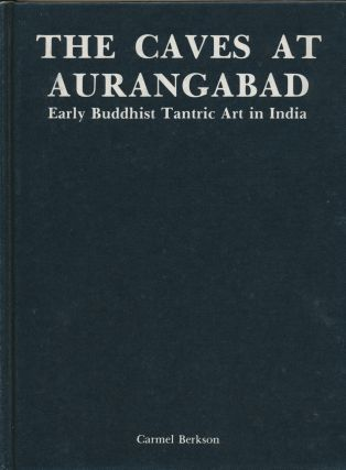The Caves at Aurangabad: Early Buddhist Tantric Art in India. text, photographs