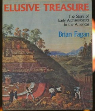 Elusive Treasure. The Story of Early Archaelogists in the Americas. Brian FAGAN