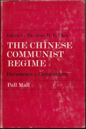 The Chinese Communist Regime: Documents and Commentary. Theodore H. E. CHEN