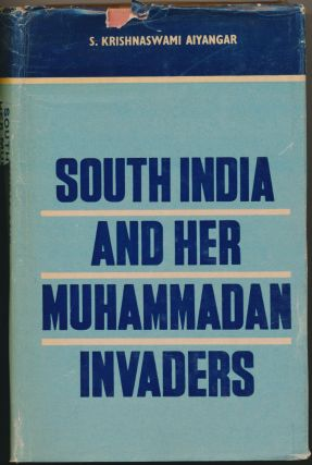 South India and her Muhammadan Invaders. S. Krishnaswami AIYANGAR