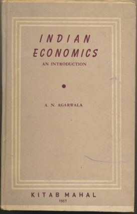 Indian Economics: An Introduction. A. N. AGARWALA