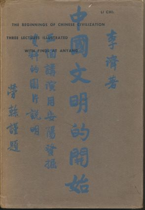 The Beginnings of Chinese Civilization: Three Lectures illustrated with finds at Anyang. Li CHI