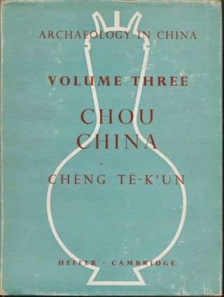 Archaeology in China, Vol.3: Chou China. Te-K'un CHENG