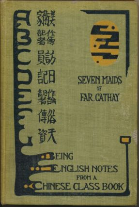Seven Maids of Far Cathay, being English Notes from a Chinese Class Book. BING DING, compiler, Ai...