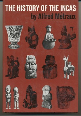 The History of the Incas. Alfred MÉTRAUX, George Ordish