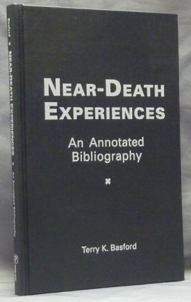 Near-Death Experiences: An Annotated Bibliography. Terry K. BASFORD.