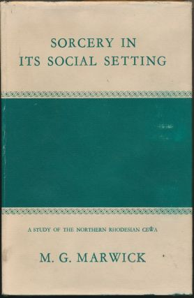 Sorcery in its Social Setting: A Study of the Northern Rhodesian Cewa. M. G. MARWICK, Max Gluckman