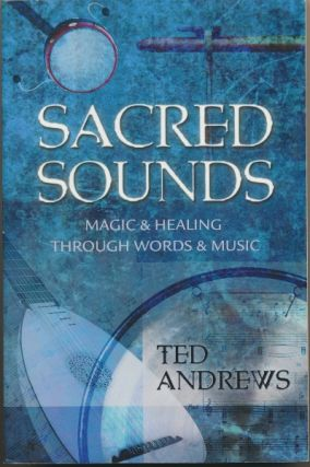 Sacred Sounds: Magic & Healing through Words & Music. Ted ANDREWS