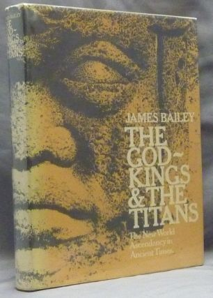 The God-Kings & the Titans. The New World Ascendancy in Ancient Times. James BAILEY, Raymond A. Dart