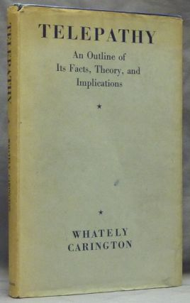 Telepathy: An Outline of its Facts, Theory, and Implications. Whately CARINGTON.