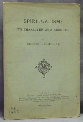Spiritualism: Its Character and Results. Richard F. CLARKE