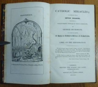 Catholic Miracles, illustrated with seven designs, including a characteristic portrait of Prince Hohenlohe, by George Cruikshank. To which is added, a Reply to Cobbett's Defence of Catholicism, and his libel on the Reformation.