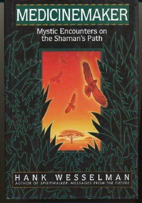 Medicinemaker. Mystic Encounters on the Shaman's Path. Hank WESSELMAN