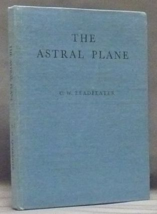The Astral Plane ( Theosophical Manual No. 5 ). C. W. LEADBEATER, Charles W. Leadbeater, C....