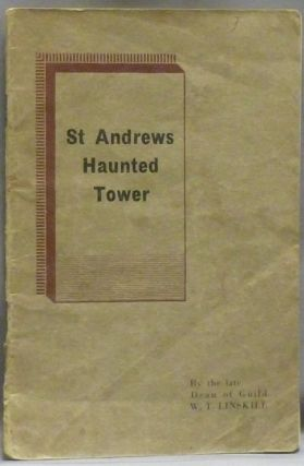 The Strange Story of St. Andrews Haunted Tower. W. T. LINSKILL, late Dean of Guild
