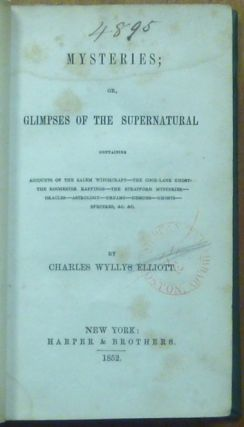 Mysteries; or, Glimpses Of The Supernatural. Containing Accounts oF the Salem Witchcraft - The Cock-Lane Ghost - The Rochester - The Stratford Mysteries - Oracles - Astrology - Dreams - Demons - Ghosts - Specters, etc. etc.