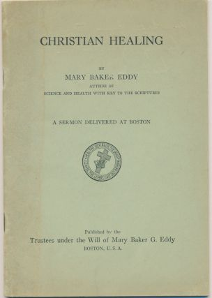 Christian Healing: a sermon delivered at Boston. Mary Baker EDDY