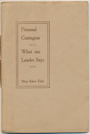 Personal Contagion - also, What Our Leader Says. Mary Baker EDDY