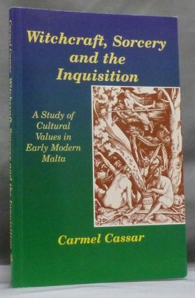 Witchcraft, Sorcery and the Inquisition: A Study of Cultural Values in Early Modern Malta. Carmel...