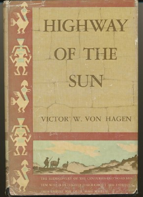 Highway of the Sun. Victor W. VON HAGEN