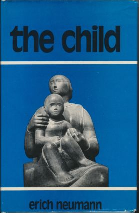 The Child: Structure and Dynamics of the Nascent Personality. Erich NEUMANN, Ralph Manheim