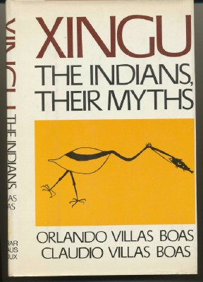 Xingu: The Indians, Their Myths. VILLAS Orlando BOAS, Claudio, Kenneth S. Brecher, Susana...