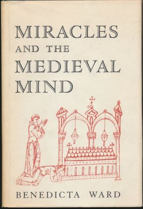 Miracles and the Medieval Mind: Theory, Record and Event 1000 - 1215. Benedicta WARD