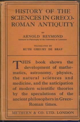 History of the Sciences in Graeco-Roman Antiquity. Arnold REYMOND, Ruth Gheury de Bray