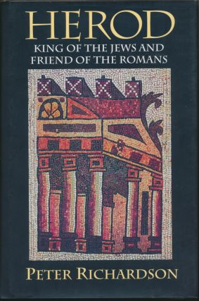 Herod: King of the Jews and Friend of the Romans. Peter RICHARDSON