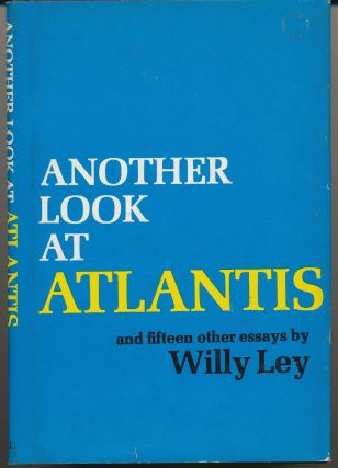 Another Look at Atlantis. And Fifteen other Essays. Willy LEY, Lester del Rey