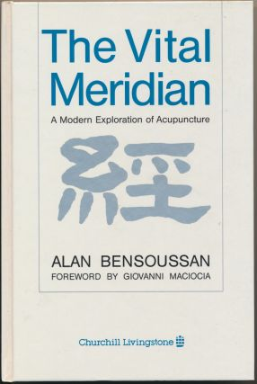 The Vital Mediridian: A Modern Exploration of Acupuncture. Alan BENSOUSSAN, Giovanni Macioca