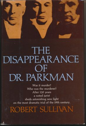 The Disappearance of Dr. Parkman. Robert SULLIVAN