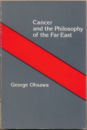 Cancer and the Philosophy of the Far East. George OHSAWA, Herman Aihara