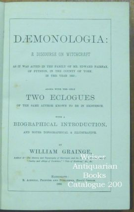 Daemonologia: A Discourse on Witchcraft as It was Acted in the Family of Mr. Edward Fairfax, of Fuyston, in the County of York, in the Year 1621; Along with the Only Two Eclogues of the Same Author Known to be in Existence. With a Biographical Introduction and Notes Topographical & Illustrative.