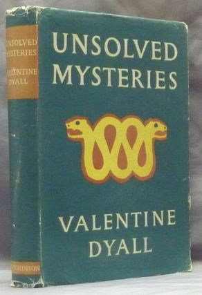 Unsolved Mysteries: A Collection of Weird Problems (from the Past). Valentine DYALL, With contributions & historical; Larry Forrester & Peter Robinson.