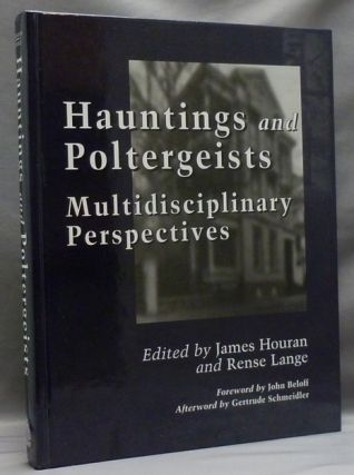 Hauntings and Poltergeists: Multidisciplinary Perspectives. John Beloff., Gertrude Schmeidler,...