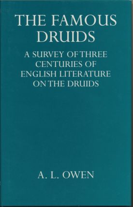 The Famous Druids: A Survey of Three Centuries of English Literature on the Druids. A. L. OWEN