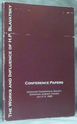 The Works and Influence of H. P. Blavatsky - Conference Papers, Edmonton Theosophical Society,...